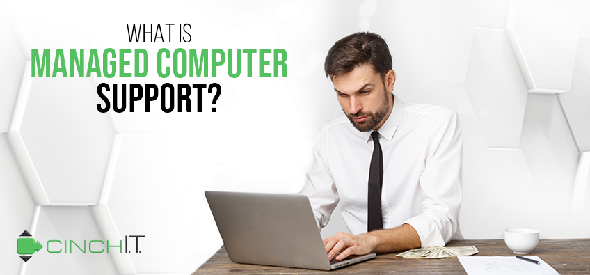 What Is Managed Computer Support? - Cinch I.T. Technology Blog Header - managed it, managed computer support, it management, co-managed support, managed services