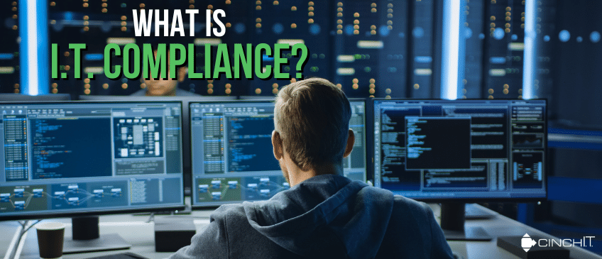 What Is I.T. Compliance? - Cinch I.T. Technology Blog - HIPAA compliance, legal I.T. compliance, I.T. risk assessment, I.T. security